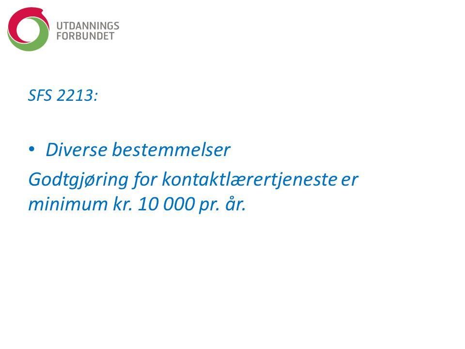 SFS 2213: Diverse bestemmelser Godtgjøring for kontaktlærertjeneste er minimum kr. 10 000 pr. år.