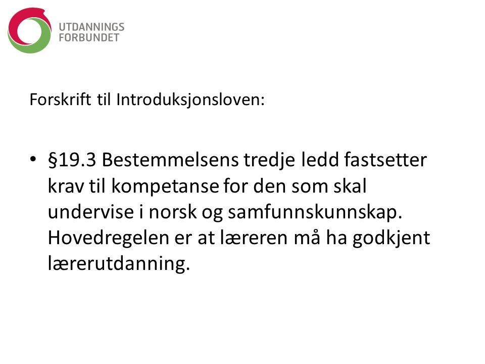 Forskrift til Introduksjonsloven: §19.3 Bestemmelsens tredje ledd fastsetter krav til kompetanse for den som skal undervise i norsk og samfunnskunnska