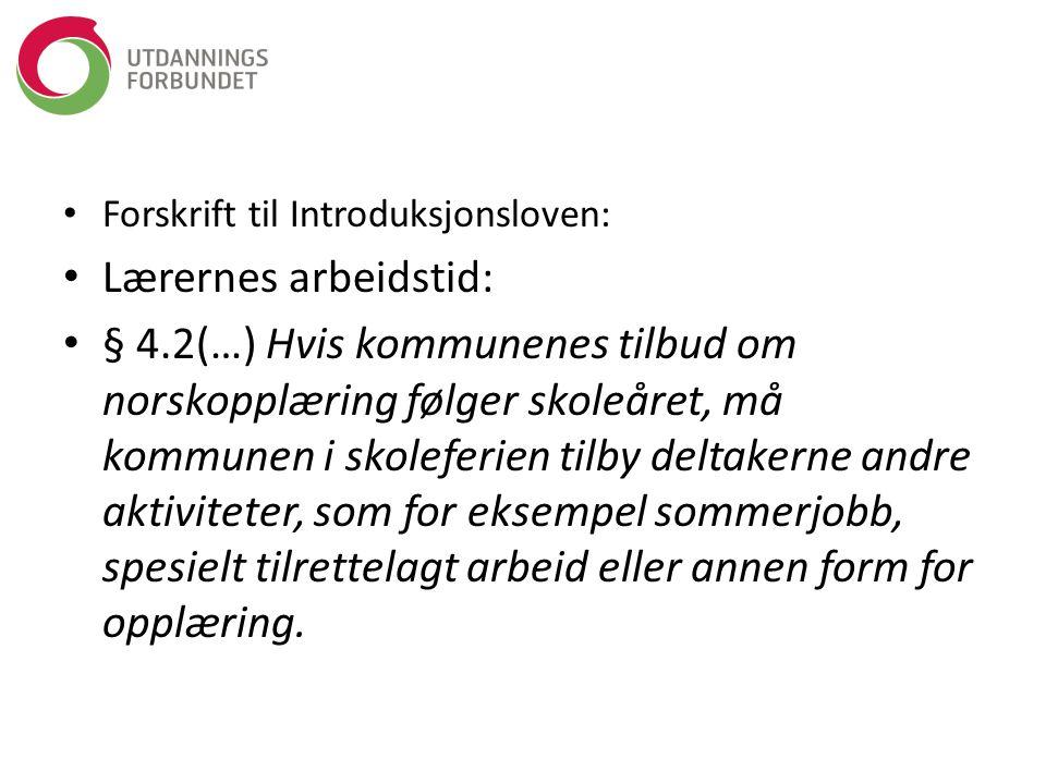 Forskrift til Introduksjonsloven: Lærernes arbeidstid: § 4.2(…) Hvis kommunenes tilbud om norskopplæring følger skoleåret, må kommunen i skoleferien t