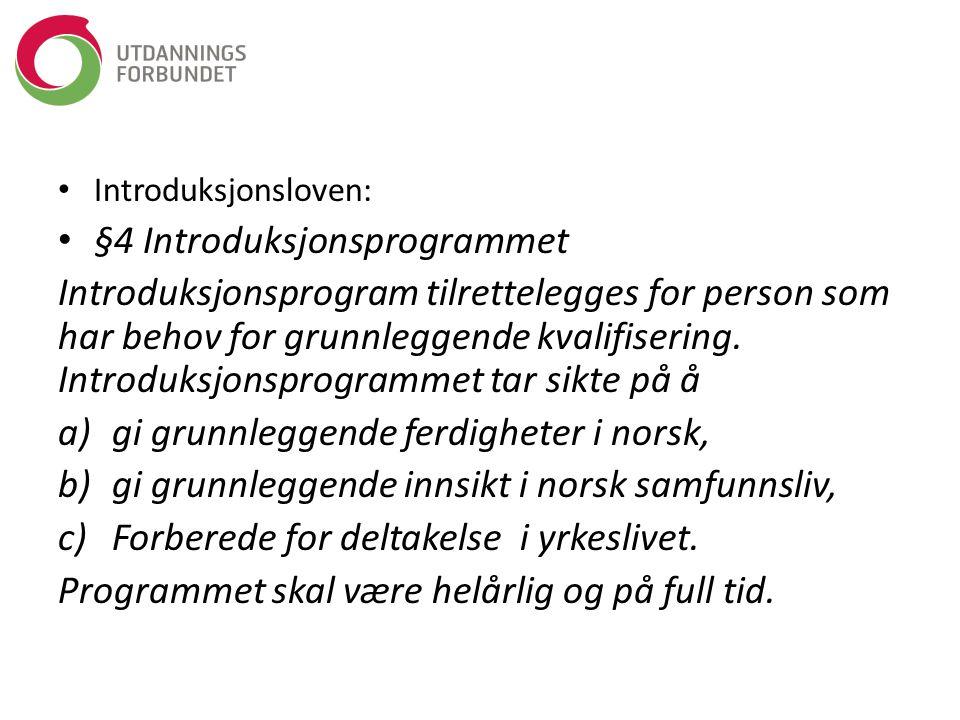 Introduksjonsloven: §4 Introduksjonsprogrammet Introduksjonsprogram tilrettelegges for person som har behov for grunnleggende kvalifisering. Introduks