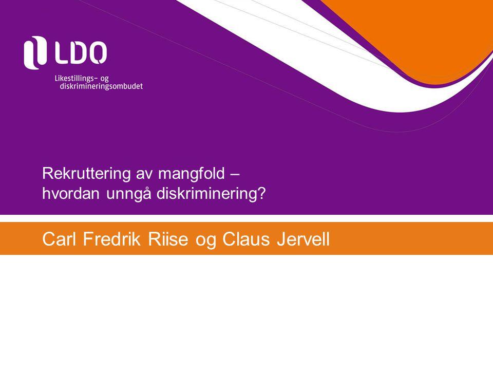 Rekruttering av mangfold – hvordan unngå diskriminering? Carl Fredrik Riise og Claus Jervell