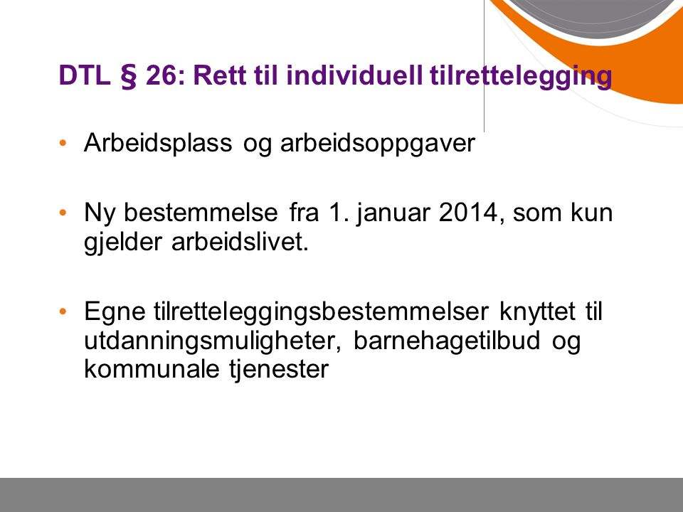DTL § 26: Rett til individuell tilrettelegging Arbeidsplass og arbeidsoppgaver Ny bestemmelse fra 1.