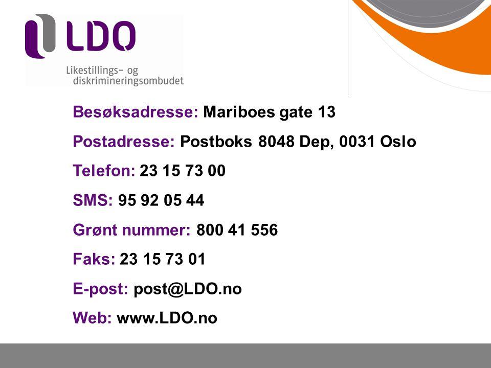 Besøksadresse: Mariboes gate 13 Postadresse: Postboks 8048 Dep, 0031 Oslo Telefon: 23 15 73 00 SMS: 95 92 05 44 Grønt nummer: 800 41 556 Faks: 23 15 73 01 E-post: post@LDO.no Web: www.LDO.no