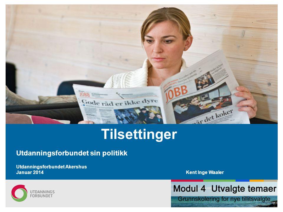 Tilsettinger Utdanningsforbundet sin politikk Utdanningsforbundet Akershus Januar 2014Kent Inge Waaler