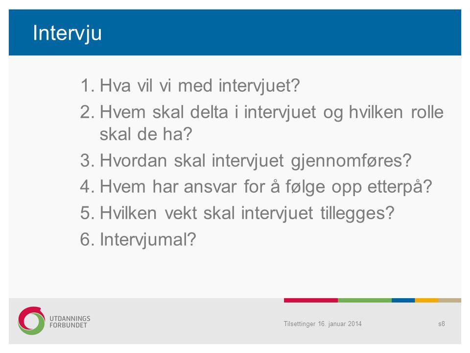 Intervju 1.Hva vil vi med intervjuet? 2.Hvem skal delta i intervjuet og hvilken rolle skal de ha? 3.Hvordan skal intervjuet gjennomføres? 4.Hvem har a
