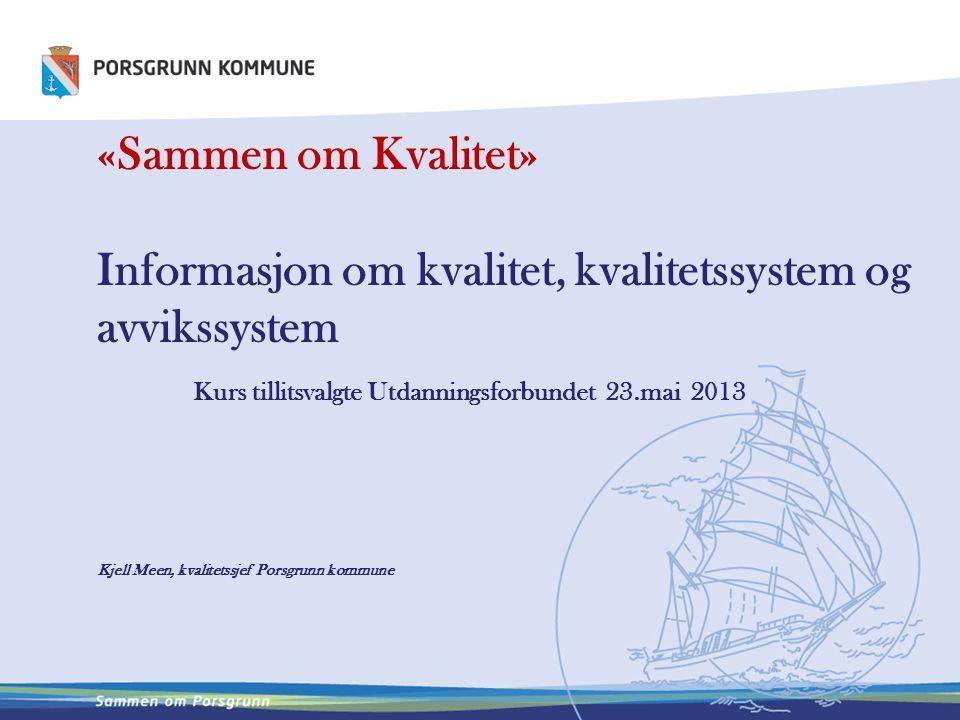 «Sammen om Kvalitet» Informasjon om kvalitet, kvalitetssystem og avvikssystem Kurs tillitsvalgte Utdanningsforbundet 23.mai 2013 Kjell Meen, kvalitets
