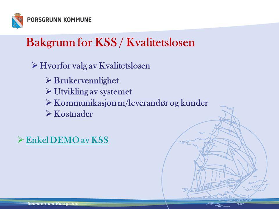 Bakgrunn for KSS / Kvalitetslosen  Hvorfor valg av Kvalitetslosen  Brukervennlighet  Utvikling av systemet  Kommunikasjon m/leverandør og kunder 