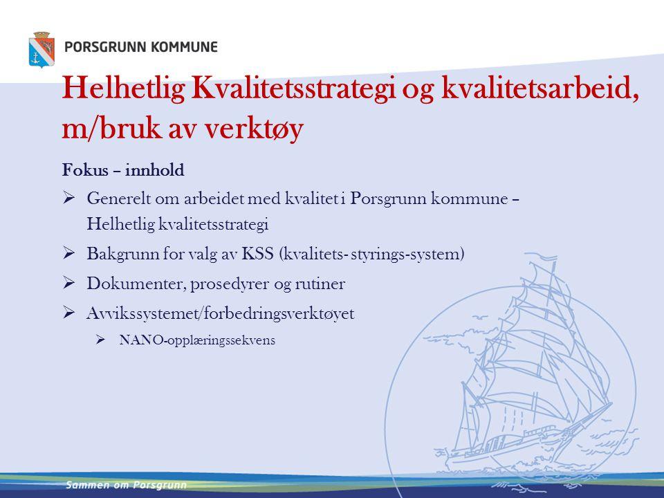 Helhetlig Kvalitetsstrategi og kvalitetsarbeid, m/bruk av verktøy Fokus – innhold  Generelt om arbeidet med kvalitet i Porsgrunn kommune – Helhetlig