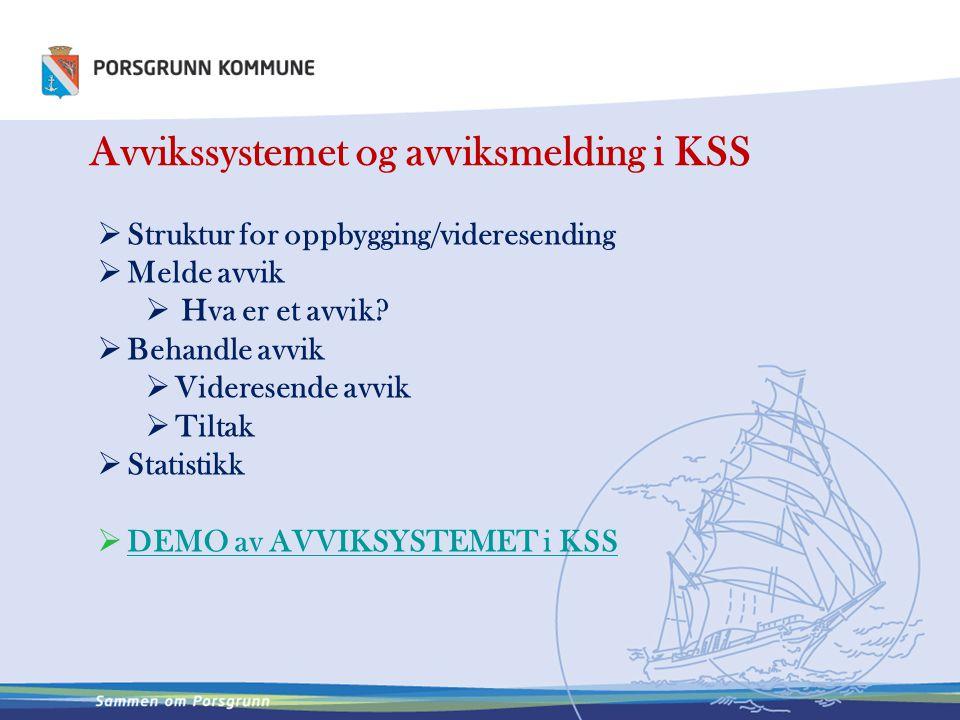 Avvikssystemet og avviksmelding i KSS  Struktur for oppbygging/videresending  Melde avvik  Hva er et avvik?  Behandle avvik  Videresende avvik 