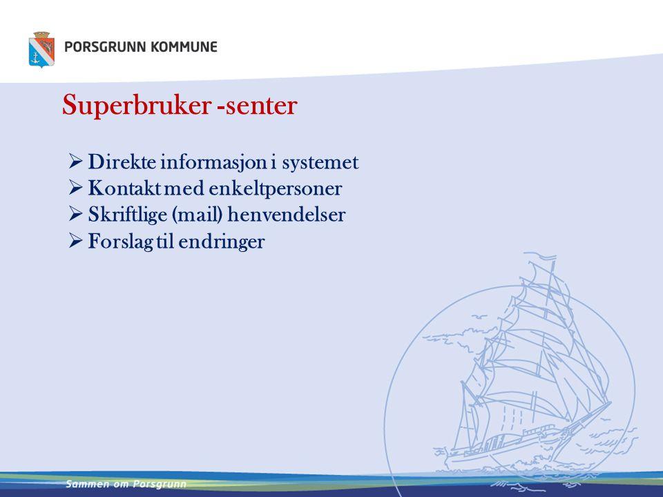 Superbruker -senter  Direkte informasjon i systemet  Kontakt med enkeltpersoner  Skriftlige (mail) henvendelser  Forslag til endringer