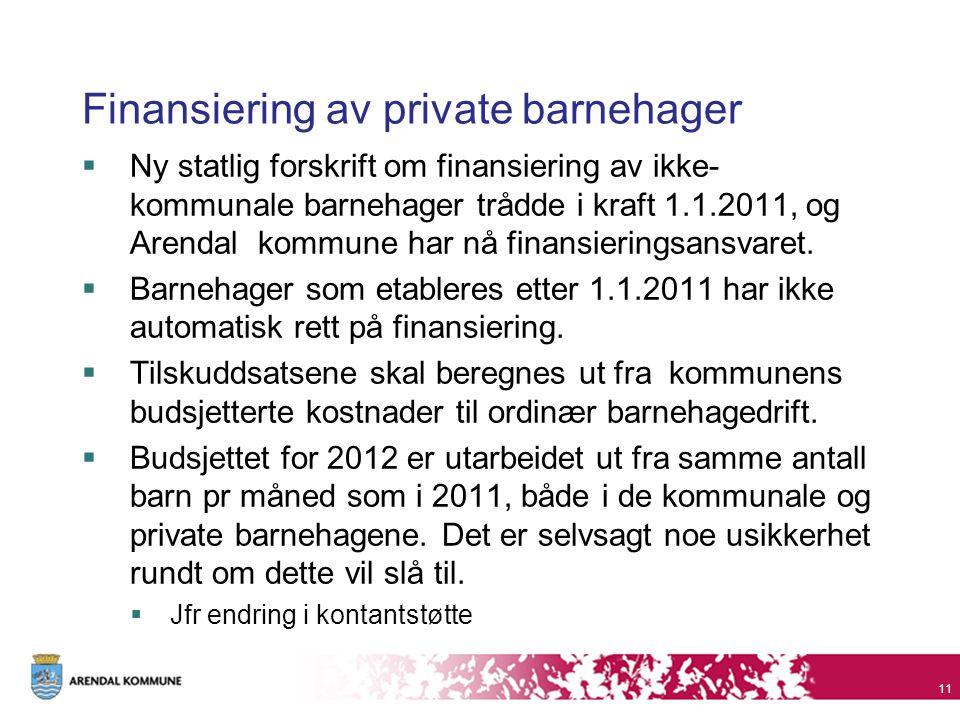 Finansiering av private barnehager  Ny statlig forskrift om finansiering av ikke- kommunale barnehager trådde i kraft 1.1.2011, og Arendal kommune har nå finansieringsansvaret.