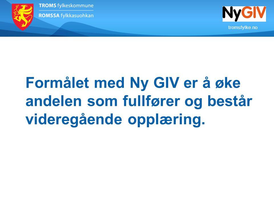tromsfylke.no Formålet med Ny GIV er å øke andelen som fullfører og består videregående opplæring.