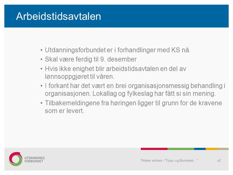 Tittelen endres i Topp- og Bunntekst... s2 Arbeidstidsavtalen Utdanningsforbundet er i forhandlinger med KS nå.