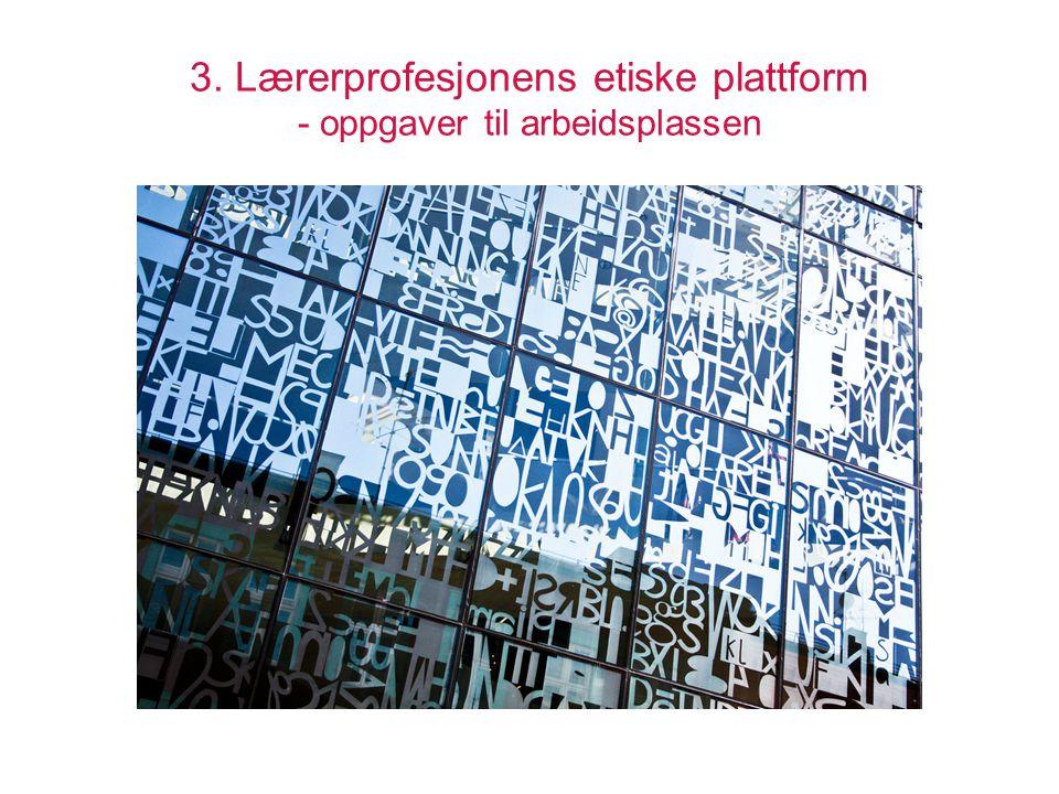 3. Lærerprofesjonens etiske plattform - oppgaver til arbeidsplassen