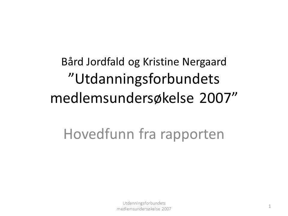 Bård Jordfald og Kristine Nergaard Utdanningsforbundets medlemsundersøkelse 2007 Hovedfunn fra rapporten Utdanningsforbundets medlemsundersøkelse 2007 1