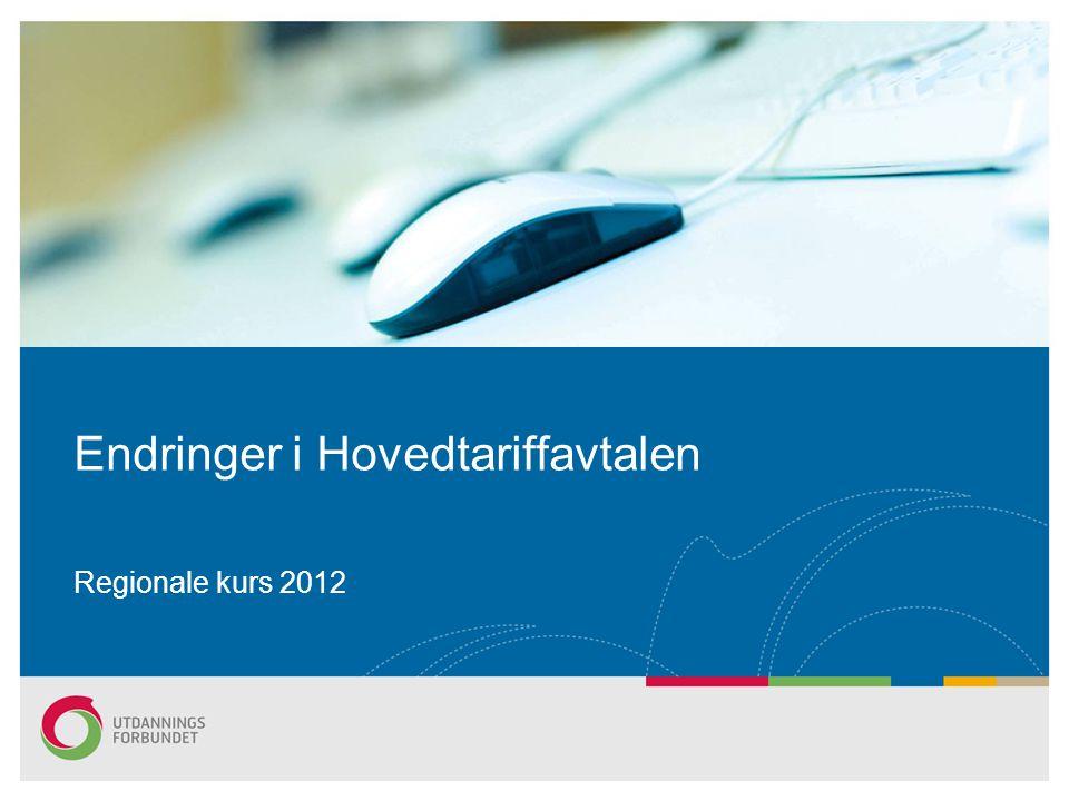 Endringer i Hovedtariffavtalen Regionale kurs 2012