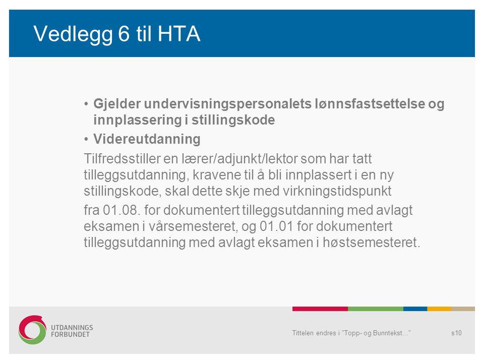 Vedlegg 6 til HTA Gjelder undervisningspersonalets lønnsfastsettelse og innplassering i stillingskode Videreutdanning Tilfredsstiller en lærer/adjunkt/lektor som har tatt tilleggsutdanning, kravene til å bli innplassert i en ny stillingskode, skal dette skje med virkningstidspunkt fra 01.08.