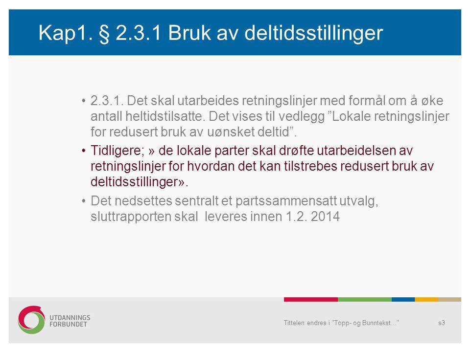 Tittelen endres i Topp- og Bunntekst... s3 Kap1. § 2.3.1 Bruk av deltidsstillinger 2.3.1.