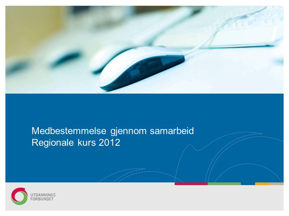 Medbestemmelse gjennom samarbeid Regionale kurs 2012