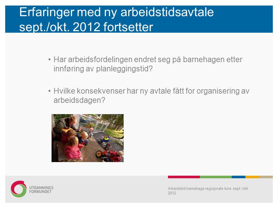 Erfaringer med ny arbeidstidsavtale sept./okt. 2012 fortsetter Arbeidstid barnehage regiopnale kurs sept./okt. 2012 Har arbeidsfordelingen endret seg