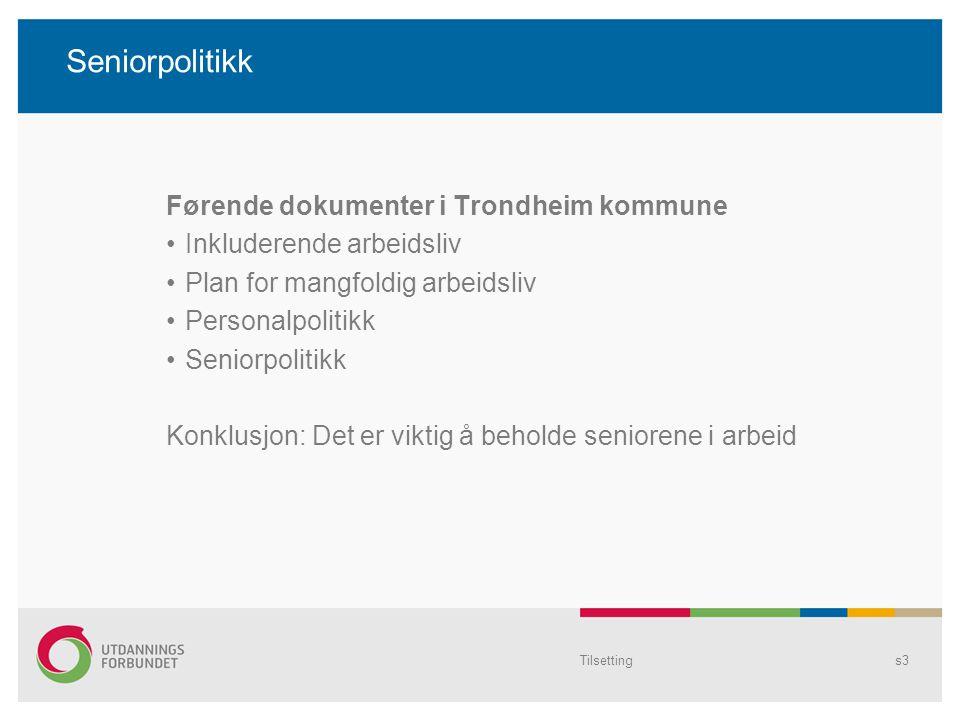 Tilsettings3 Seniorpolitikk Førende dokumenter i Trondheim kommune Inkluderende arbeidsliv Plan for mangfoldig arbeidsliv Personalpolitikk Seniorpolit