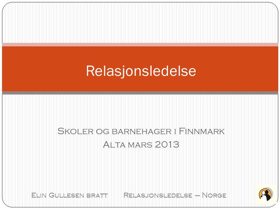Skoler og barnehager i Finnmark Alta mars 2013 Relasjonsledelse Elin Gullesen bratt Relasjonsledelse – Norge