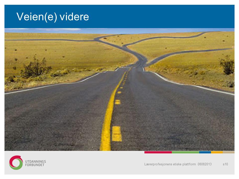 Veien(e) videre Lærerprofesjonens etiske plattform 08082013s10
