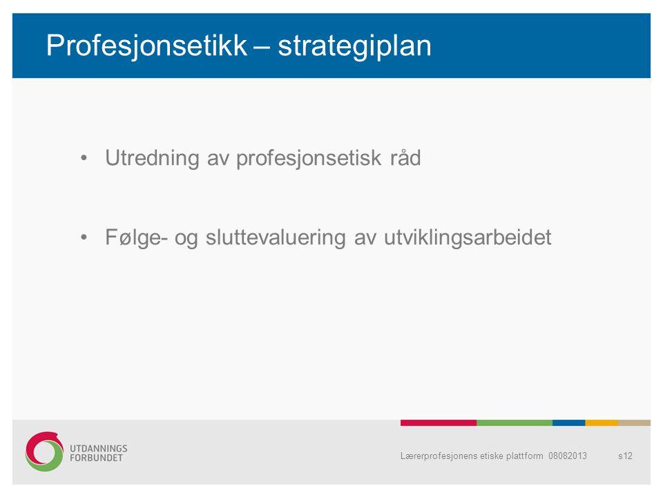 Profesjonsetikk – strategiplan Lærerprofesjonens etiske plattform 08082013 Utredning av profesjonsetisk råd Følge- og sluttevaluering av utviklingsarb