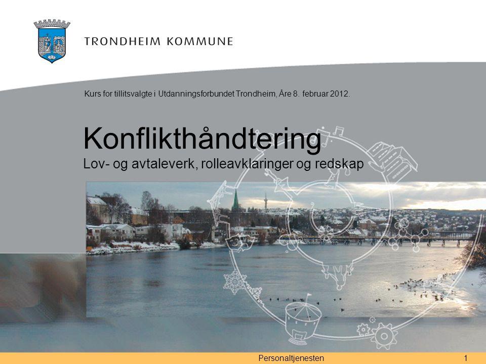 Personaltjenesten1 Konflikthåndtering Lov- og avtaleverk, rolleavklaringer og redskap Kurs for tillitsvalgte i Utdanningsforbundet Trondheim, Åre 8. f