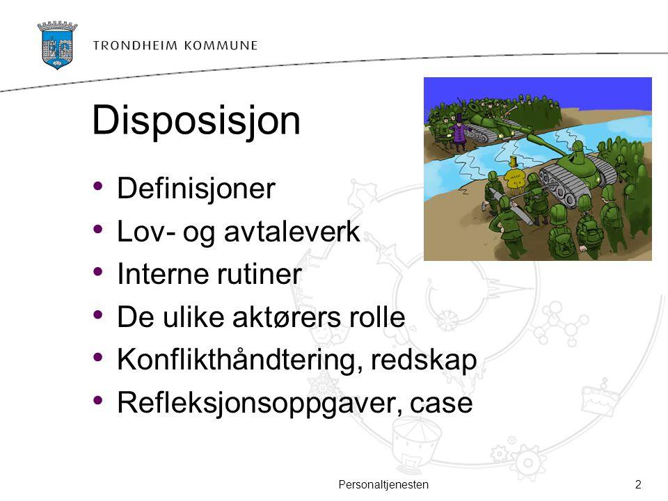 Disposisjon Definisjoner Lov- og avtaleverk Interne rutiner De ulike aktørers rolle Konflikthåndtering, redskap Refleksjonsoppgaver, case Personaltjen