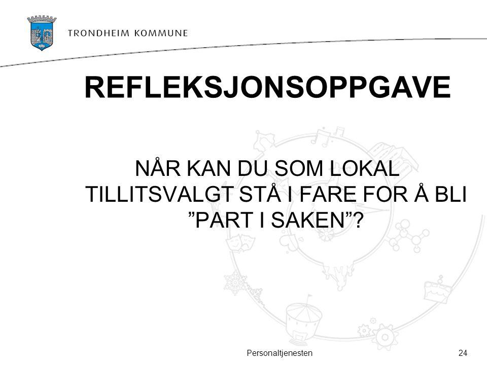 """REFLEKSJONSOPPGAVE NÅR KAN DU SOM LOKAL TILLITSVALGT STÅ I FARE FOR Å BLI """"PART I SAKEN""""? 24Personaltjenesten"""