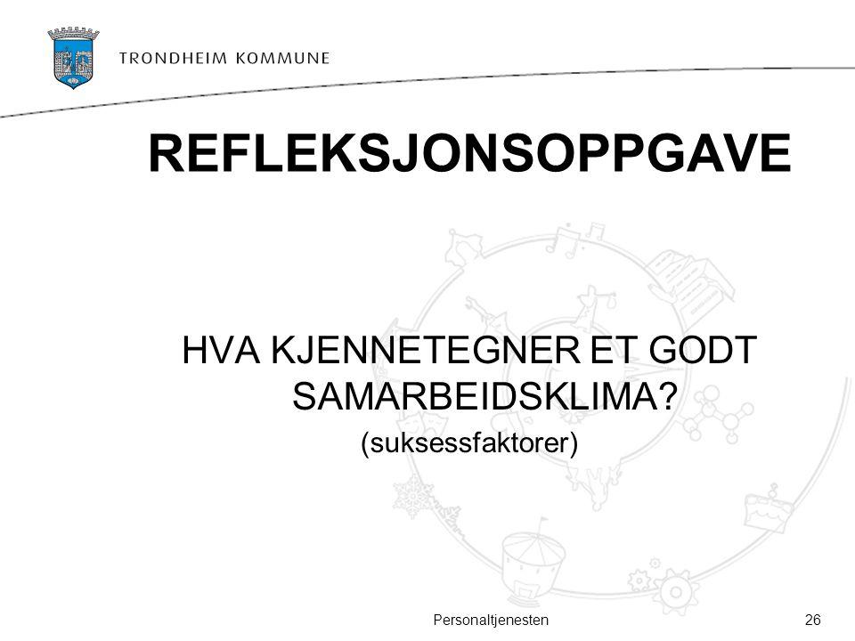 REFLEKSJONSOPPGAVE HVA KJENNETEGNER ET GODT SAMARBEIDSKLIMA? (suksessfaktorer) 26Personaltjenesten