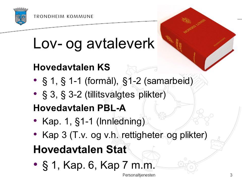 Lov- og avtaleverk Hovedavtalen KS § 1, § 1-1 (formål), §1-2 (samarbeid) § 3, § 3-2 (tillitsvalgtes plikter) Hovedavtalen PBL-A Kap. 1, §1-1 (Innledni
