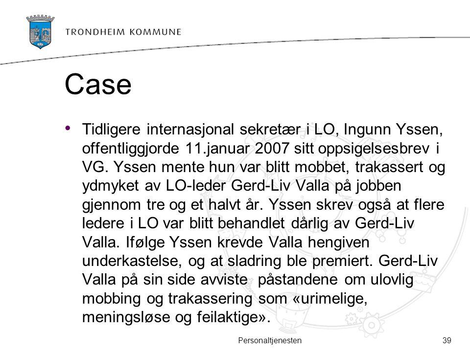 Case Tidligere internasjonal sekretær i LO, Ingunn Yssen, offentliggjorde 11.januar 2007 sitt oppsigelsesbrev i VG. Yssen mente hun var blitt mobbet,
