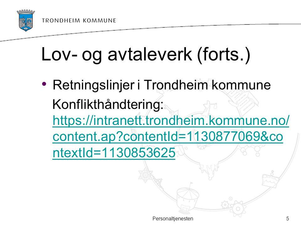 Lov- og avtaleverk (forts.) Retningslinjer i Trondheim kommune Konflikthåndtering: https://intranett.trondheim.kommune.no/ content.ap?contentId=113087