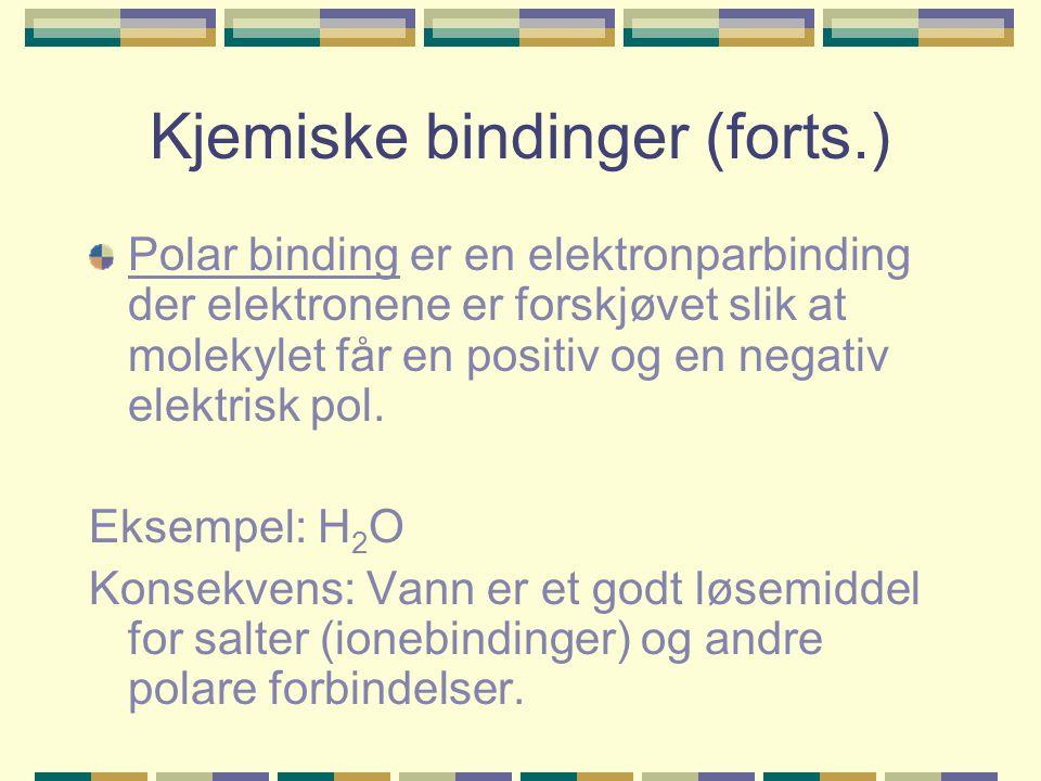 Kjemiske bindinger (forts.) Polar binding er en elektronparbinding der elektronene er forskjøvet slik at molekylet får en positiv og en negativ elektr