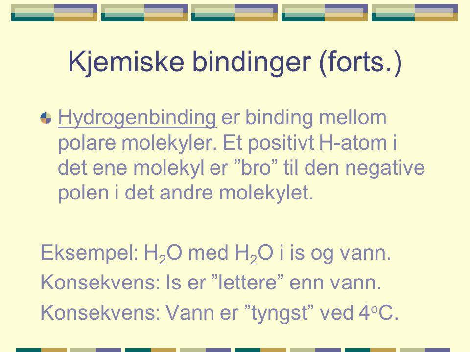 """Kjemiske bindinger (forts.) Hydrogenbinding er binding mellom polare molekyler. Et positivt H-atom i det ene molekyl er """"bro"""" til den negative polen i"""