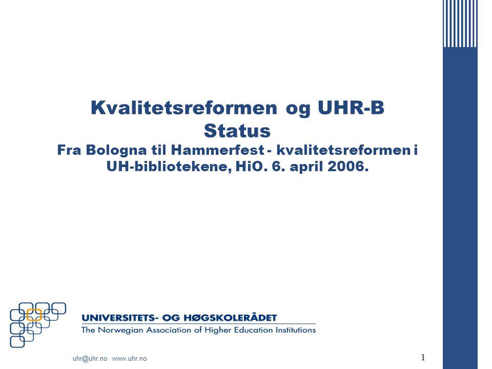 uhr@uhr.no www.uhr.no 1 Kvalitetsreformen og UHR-B Status Fra Bologna til Hammerfest - kvalitetsreformen i UH-bibliotekene, HiO.