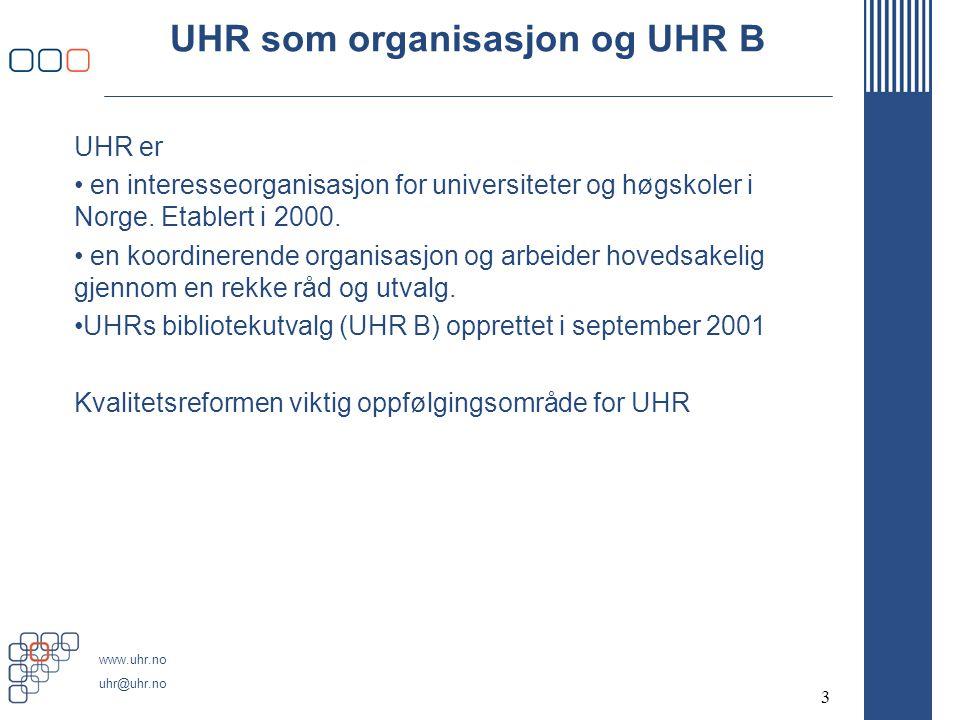 www.uhr.no uhr@uhr.no 3 UHR som organisasjon og UHR B UHR er en interesseorganisasjon for universiteter og høgskoler i Norge.
