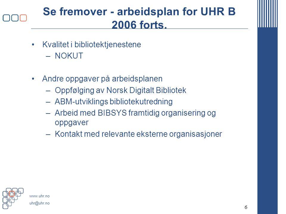www.uhr.no uhr@uhr.no 6 Se fremover - arbeidsplan for UHR B 2006 forts.