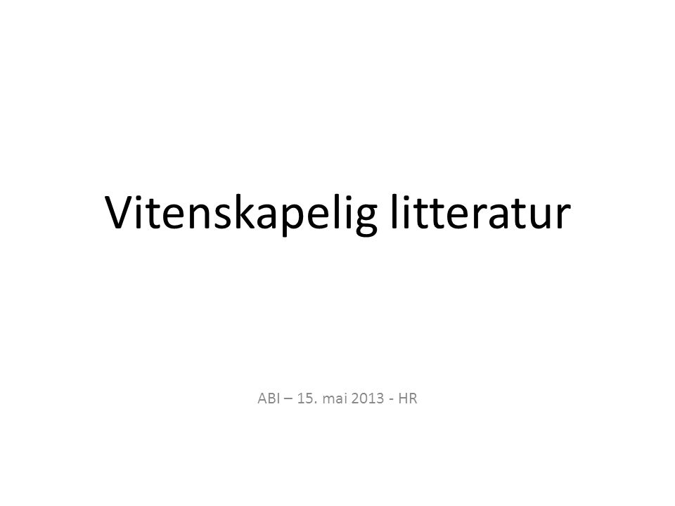 Vitenskapelig litteratur ABI – 15. mai 2013 - HR