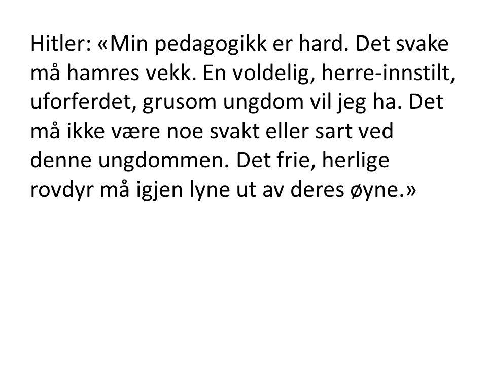 Hitler: «Min pedagogikk er hard.Det svake må hamres vekk.