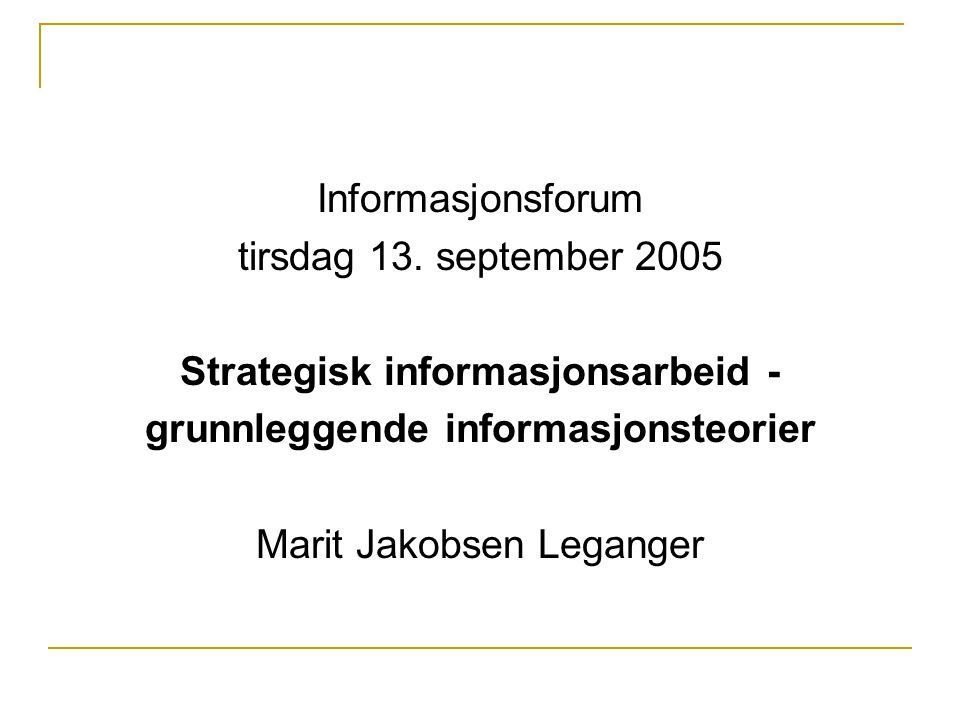 AGENDA: Teori som har preget PR-faget Strategisk informasjonsarbeid Ulike kommunikasjonsmodeller