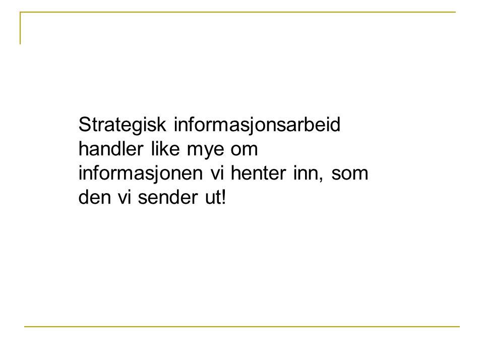 For å gi et strategisk bidrag må informasjonsenheten derfor kunne Kjenne mottakerne gjennom å kartlegge målgrupper.