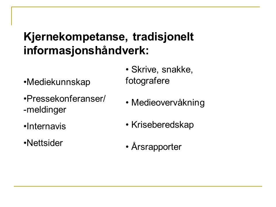 Kunnskapskjernen i strategisk kunnskap: Beherske tre arenaer: brukerne, kundene publikum, mediene aktuelle tema, kriser NB.