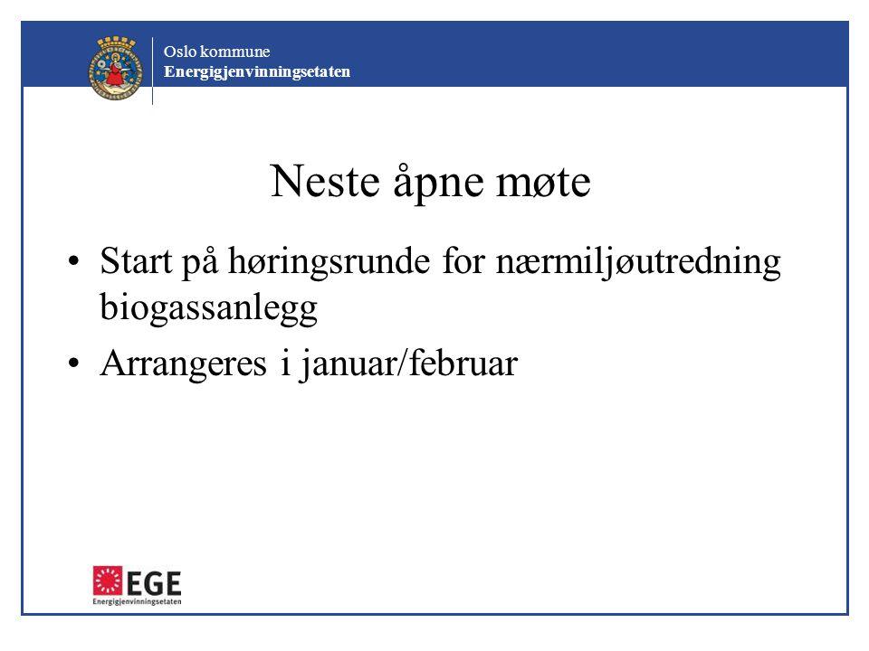 Oslo kommune Energigjenvinningsetaten Neste åpne møte Start på høringsrunde for nærmiljøutredning biogassanlegg Arrangeres i januar/februar
