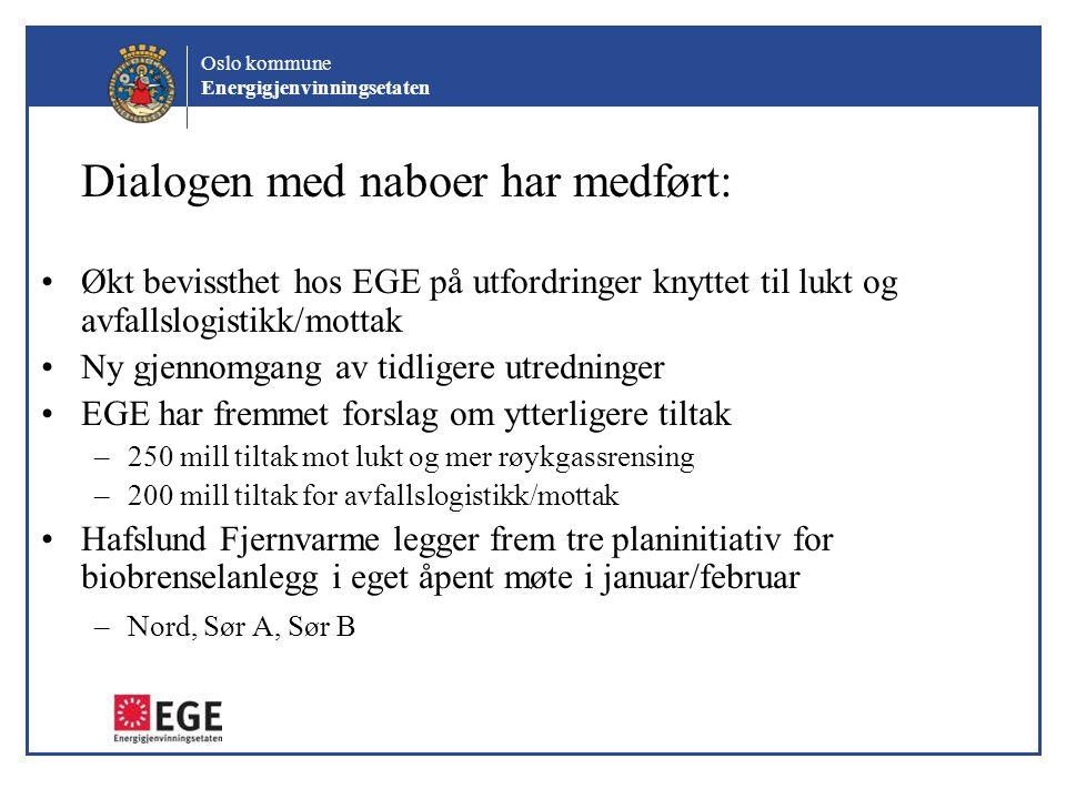 Oslo kommune Energigjenvinningsetaten Dialogen med naboer har medført: Økt bevissthet hos EGE på utfordringer knyttet til lukt og avfallslogistikk/mot