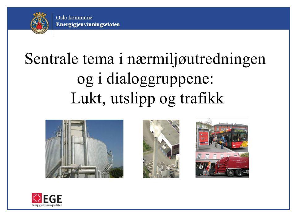 Oslo kommune Energigjenvinningsetaten Sentrale tema i nærmiljøutredningen og i dialoggruppene: Lukt, utslipp og trafikk