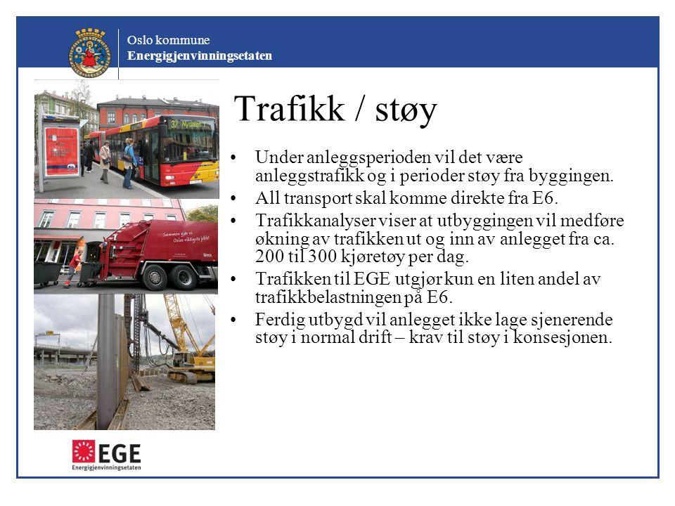 Oslo kommune Energigjenvinningsetaten Trafikk / støy Under anleggsperioden vil det være anleggstrafikk og i perioder støy fra byggingen. All transport