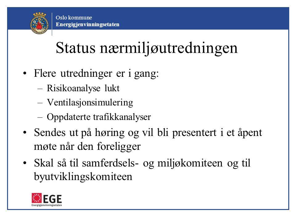 Oslo kommune Energigjenvinningsetaten Status nærmiljøutredningen Flere utredninger er i gang: –Risikoanalyse lukt –Ventilasjonsimulering –Oppdaterte t